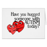 Have You Hugged Someone With Autism Today? Card