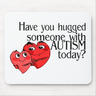 Have You Hugged Someone With Autism Today? Mouse Pad