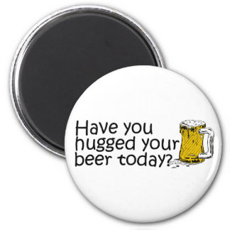Have You Hugged Your Beer Today 6 Cm Round Magnet