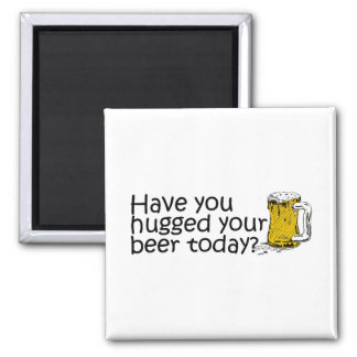 Have You Hugged Your Beer Today Square Magnet