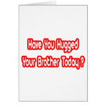 Have You Hugged Your Brother Today? Greeting Cards