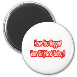 Have You Hugged Your Girlfriend Today? Magnets