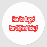 Have You Hugged Your Girlfriend Today? Sticker