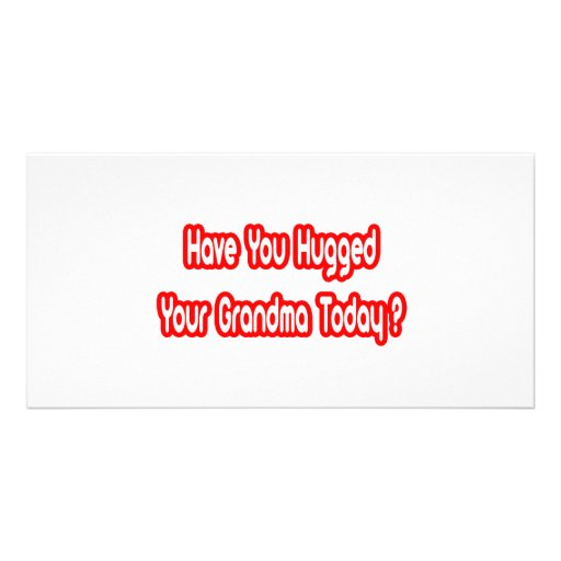Have You Hugged Your Grandma Today? Customized Photo Card
