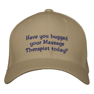 Have you hugged your Massage Therapist today? Embroidered Hats