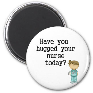 Have You Hugged Your Nurse 6 Cm Round Magnet