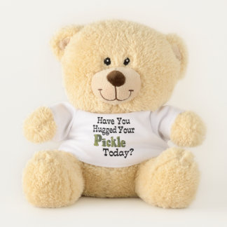 Have You Hugged Your Pickle Today Teddy Bear