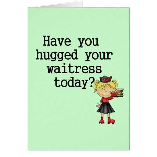 Have You Hugged Your Waitress Card