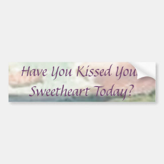 Have You Kissed Your Sweetheart Today? Bumper Sticker