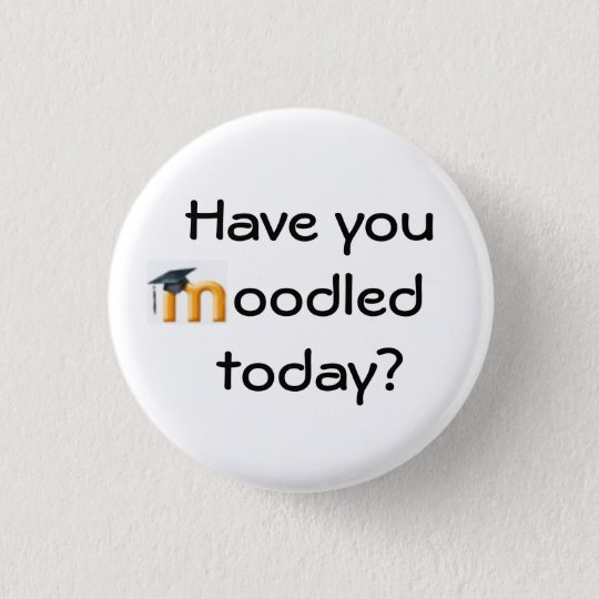 Have you Moodled today? 3 Cm Round Badge