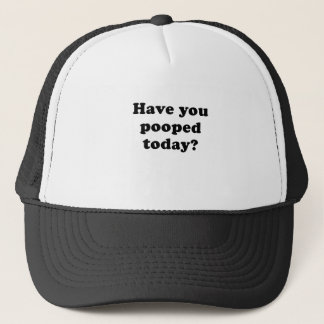 Have You Pooped Today Trucker Hat