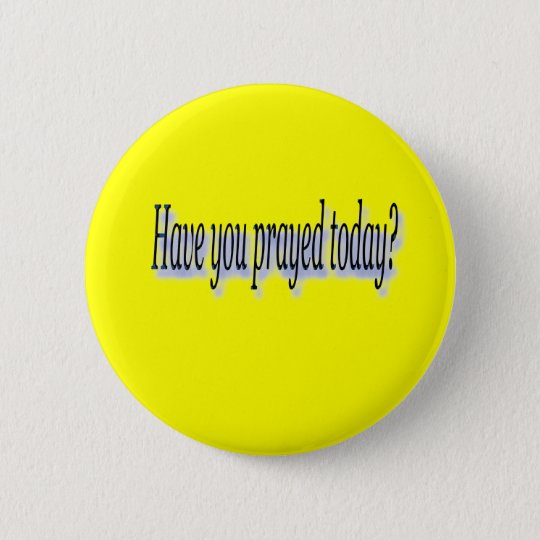 Have you prayed 6 cm round badge