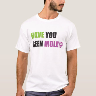 Have You Seen Molly T-Shirt