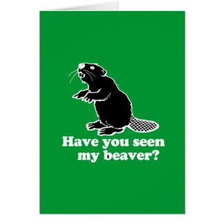 HAVE YOU SEEN MY BEAVER? CARD