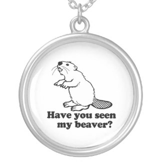 HAVE YOU SEEN MY BEAVER? ROUND PENDANT NECKLACE