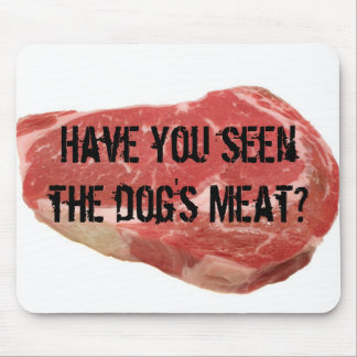 Have you seen the dog's meat? mouse pad