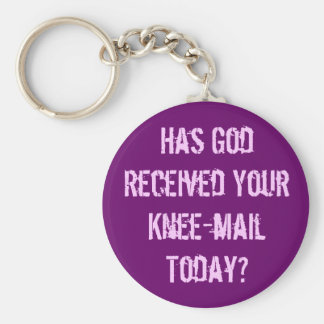 Have you sent God a knee-mail today? Key Ring