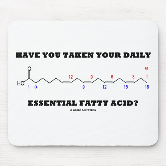 Have You Taken Your Daily Essential Fatty Acid? Mouse Pad