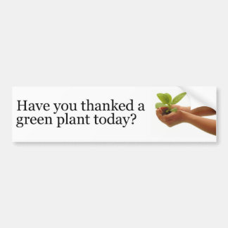 Have You Thanked a Green Plant Today? Car Bumper Sticker