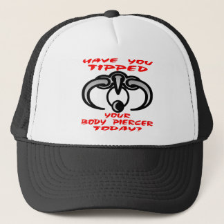 Have You Tipped Your Body Piercer Today Trucker Hat