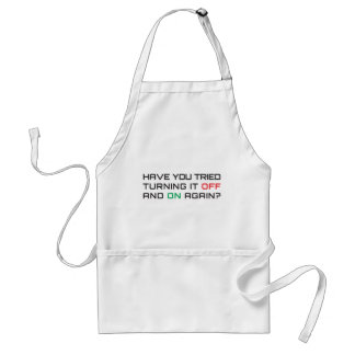 Have you tried turning it off and on again? aprons