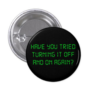 Have You Tried Turning It Off And On Again? 3 Cm Round Badge