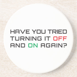 Have you tried turning it off and on again? beverage coaster