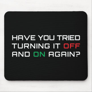 Have you tried turning it off and on again? mouse mat