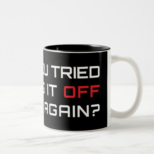 Have you tried turning it off and on again? coffee mugs