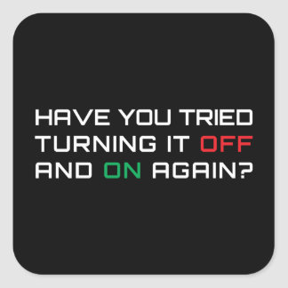 Have you tried turning it off and on again? square sticker