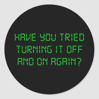 Have You Tried Turning It Off And On Again Round Sticker