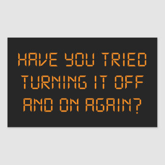 Have You Tried Turning It Off And On Again Rectangle Sticker