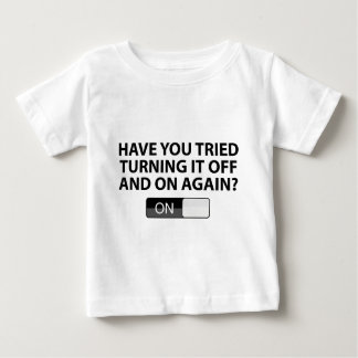 Have You Tried Turning It On And Off Again? Baby T-Shirt