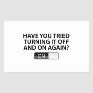 Have You Tried Turning It On And Off Again? Rectangular Sticker