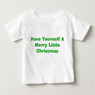 Have Yourself A Merry Little Christmas Baby T-Shirt