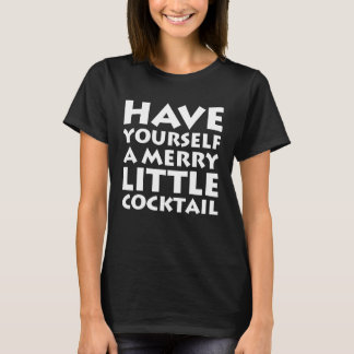 Have Yourself a Merry Little Cocktail Christmas T-Shirt