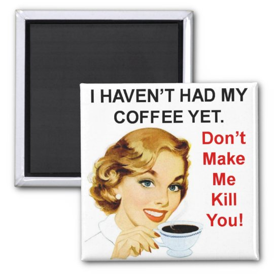 Haven't had coffee yet square magnet