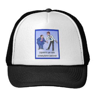 Haven't we met somewhere before? trucker hats