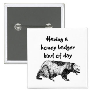 Having a honey badger kind of day 15 cm square badge