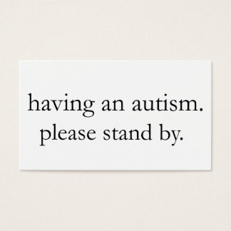 having an autism. please stand by. business card