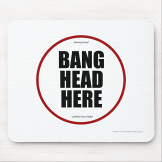 Having Issues? Bang head here Mouse Mat