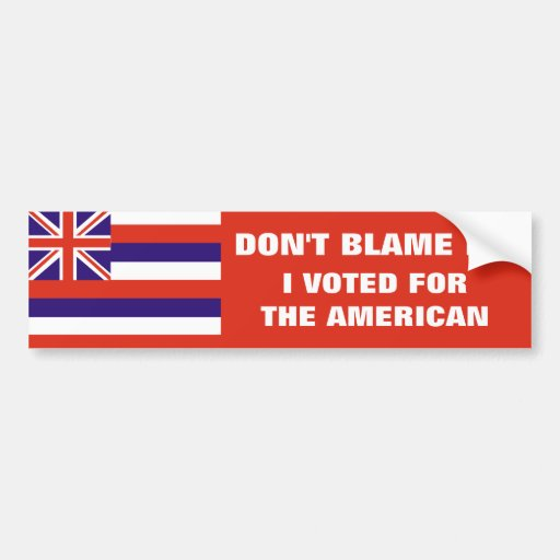 Hawaii: Voted for the American Bumper Stickers