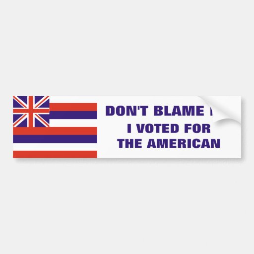 Hawaii: Voted for the American Bumper Sticker
