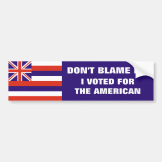 Hawaii: Voted for the American Car Bumper Sticker