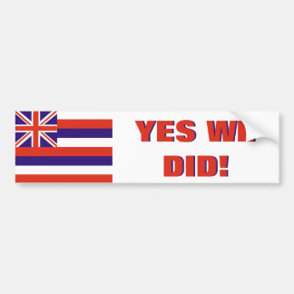 Hawaii: Yes We Did Bumper Sticker