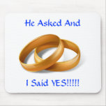 He Asked and I Said YES!!! Wedding Rings Mousepad