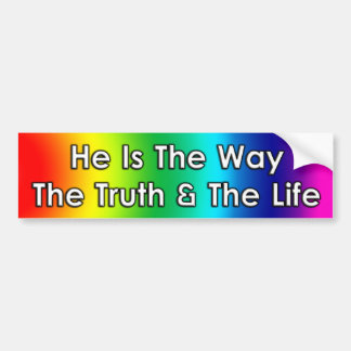 HE IS THE WAY, THE TRUTH AND THE LIFE BUMPER STICKER
