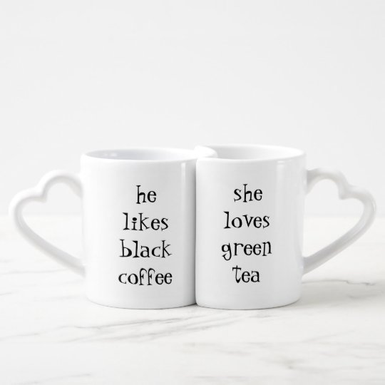 he likes black coffeeshe loves green tea coffee