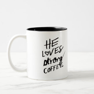 he loves strong coffee mug