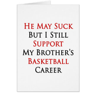 He May Suck But I Still Support My Brother s Baske Greeting Cards